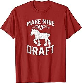 Make Mine A Draft Horse Shirt
