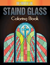 Beautiful Staind Glass Coloring Book: A Coloring Book with Fun Stained Glass Coloring Book for Stress Relief and Relaxatio...
