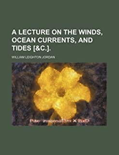 A Lecture on the Winds, Ocean Currents, and Tides [&C.].
