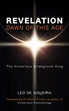 Revelation: Dawn of This Age: The Victorious Bridegroom King