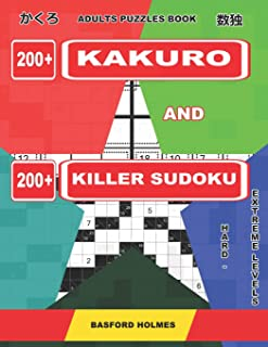 Adults puzzles book. 200 Kakuro and 200 killer Sudoku. Hard - extreme levels.: Kakuro + Sudoku killer logic puzzles 8x8. (Kakuro and Killer Sudoku)