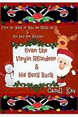 Evan the Virgin Reindeer & His Sexy Buck (Willy the Kinky Elf & His Bad-Ass Reindeer Book 2) Kindle Edition