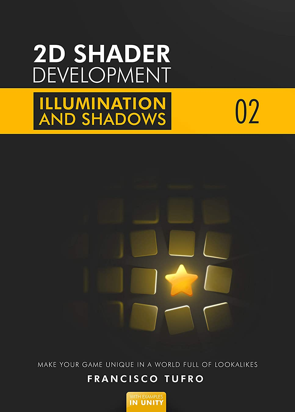 退屈コンチネンタルカロリー2D Shader Development: Illumination & Shadows: (Make your game unique in a world full of lookalikes) (English Edition)