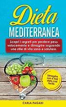 Dieta Mediterranea: Scopri i segreti per perdere peso velocemente e dimagrire seguendo uno stile di vita sano e salutare. ...