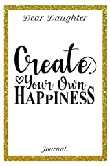Dear Daughter Journal Create Your Own Happiness: 6x9 150 Pages Journal for Mothers /Moms and Daughters Paperback