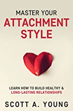 Master Your Attachment Style: Learn How to Build Healthy & Long-Lasting Relationships (English Edition)
