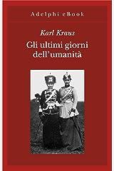 Gli ultimi giorni dell'umanità: Tragedia in cinque atti con preludio ed epilogo (Italian Edition) Kindle Edition