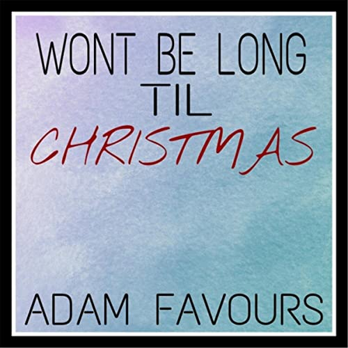 How Long Till Christmas.Won T Be Long Til Christmas By Adam Favours On Amazon Music