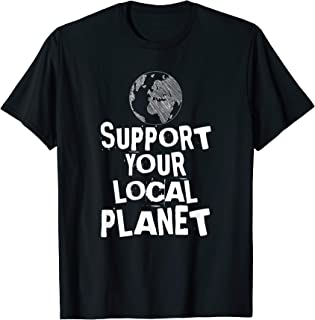 Happy Earth Day Support Your Local Planet Kids Mens Womens T-Shirt