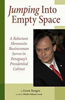 Jumping Into Empty Space: A Reluctant Mennonite Businessman Serves In Paraguay's Presidential Cabinet