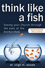 Think Like A Fish: Seeing Your Church through the eyes of the Unchurched