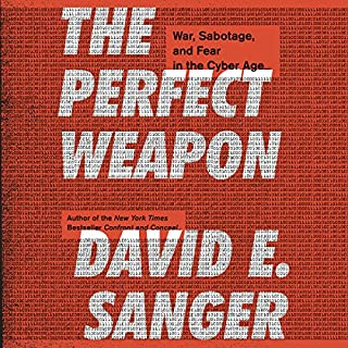 The Perfect Weapon     War, Sabotage, and Fear in the Cyber Age              Written by:                                                                                                                                 David E. Sanger                               Narrated by:                                                                                                                                 Robertson Dean                      Length: 12 hrs and 1 min     20 ratings     Overall 4.9