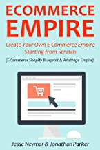 ECOMMERCE EMPIRE: Create Your Own E-Commerce Empire Starting from Scratch