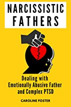 Narcissistic Fathers: Dealing with Emotionally Abusive Father and Complex PTSD (Adult Children of Narcissists Recovery Book 2)