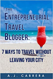 The Entrepreneurial Travel Blogger: 7 Ways to Travel Without Leaving Your City