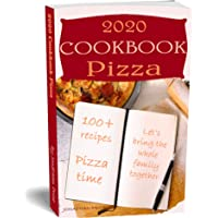 2020 Cookbook PIZZA 100+ RECIPES Kindle Edition