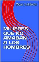 MUJERES QUE NO AMABAN A LOS HOMBRES (Spanish Edition)