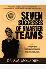 Seven Successes of Smarter Teams, Part 2: How to Use Simple Management Consulting Secrets to Solve Business Problems Easily, Build Smarter Teams, and See Career Results Now Kindle Edition