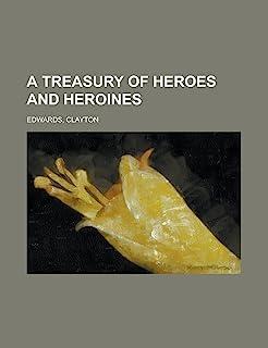 A Treasury of Heroes and Heroines