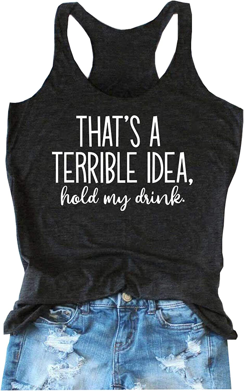 That's Very popular! unisex A Terrible Idea Hold My Drink Tank Funny Women Tops