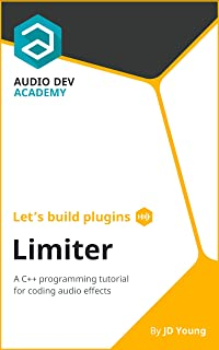 Let's build plugins - Limiter: A C++ programming tutorial for coding audio effects