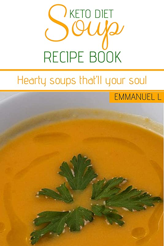 Keto Diet Soup Recipe Book: Hearty soups that'll your soul (English Edition)