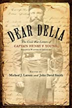 Dear Delia: The Civil War Letters of Captain Henry F. Young, Seventh Wisconsin Infantry
