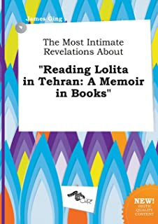 The Most Intimate Revelations about Reading Lolita in Tehran: A Memoir in Books