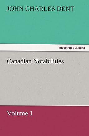 Canadian Notabilities, Volume 1 (TREDITION CLASSICS)