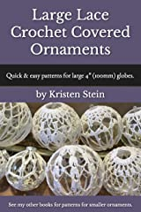 """Large Lace Crochet Covered Ornaments: Quick & easy patterns for large 4"""" (100mm) globes. Kindle Edition"""