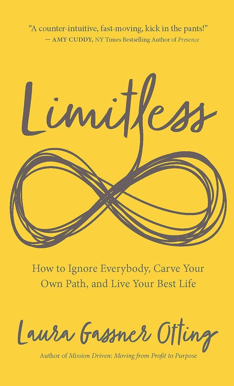 野心的マエストロ環境Limitless: How to Ignore Everybody, Carve your Own Path, and Live Your Best Life (English Edition)