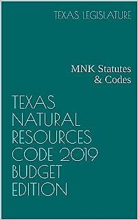 TEXAS NATURAL RESOURCES CODE 2019 BUDGET EDITION: MNK Statutes & Codes