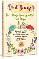 Do It Yourself Face Mask Hand Sanitizer and Wipes: Homemade Face Mask Protection at Home. How to Make Fan With Paper? Homemade Wipes and Hand Sanitizer Plus Soap Making (DIY) (English Edition) eBook Kindle