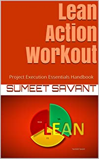 Lean Action Workout: Project Execution Essentials Handbook (Lean Six Sigma Project Execution Essentials 5)