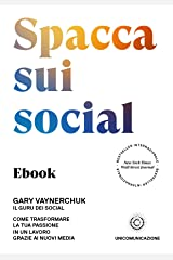 Spacca sui social: Come trasformare la tua passione in un lavoro grazie ai nuovi media (Italian Edition) Kindle Edition