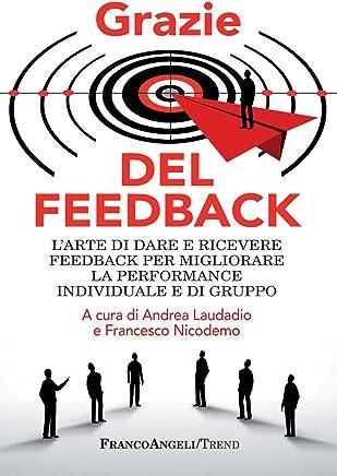 Grazie del feedback: Larte di dare e ricevere feedback per migliorare la performance individuale e di gruppo