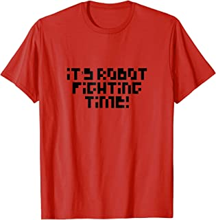 Robot Fighting Time Robot Battle shirt.