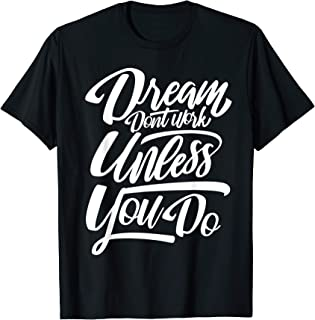 Dreams Dont Work Unless You Do T-Shirt