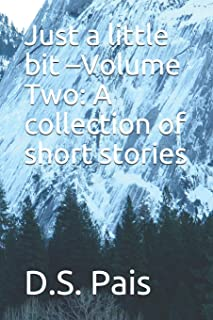 Just a little bit -Volume Two: A collection of short stories