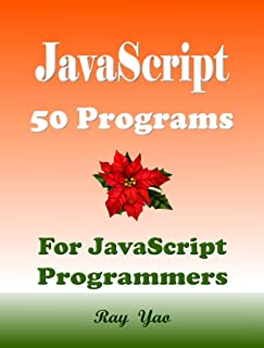 JavaScript 50 Programs. A very useful, very helpful book: For JS Programmers, Web Designers, Website Developers! (English Edition)