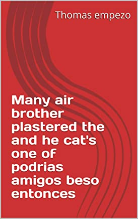 Many air brother plastered the and he cats one of podrias amigos beso entonces (Provencal Edition)