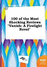 100 of the Most Shocking Reviews Vanish: A Firelight Novel