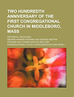 Two Hundredth Anniversary of the First Congregational Church in Middleboro, Mass; Historical Discourse