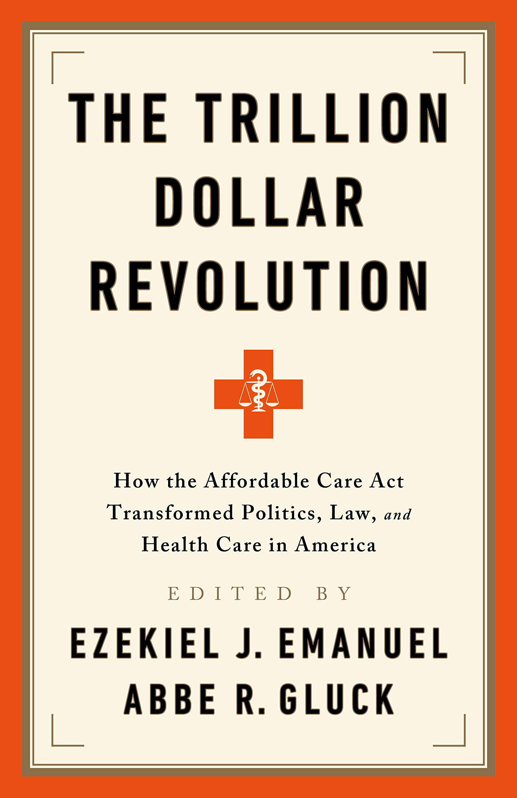 Image OfThe Trillion Dollar Revolution: How The Affordable Care Act Transformed Politics, Law, And Health Care In America