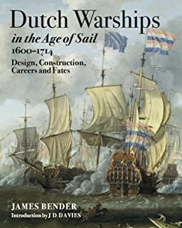 Dutch Warships in the Age of Sail 1600-1714: Design, Construction, Careers & fates