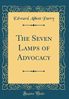 The Seven Lamps of Advocacy (Classic Reprint)