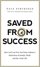 Best Saved from Success: How God Can Free You from Culture's Distortion of Family, Work, and the Good Life Review