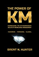 The Power of KM: Harnessing the Extraordinary Value of Knowledge Management