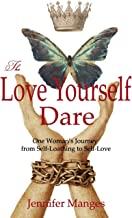 The Love Yourself Dare: One Woman's Journey From Self-Loathing to Self-Love