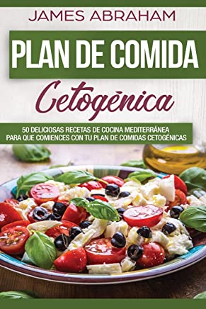 Plan De Comida Cetogenica (Libro En Espanol/Meditteranean Ketogenic recipes): 50 deliciosas